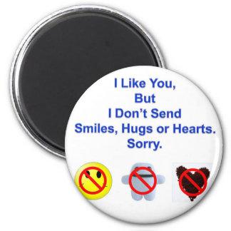 No Smiles, Hugs or Hearts Fridge Magnets