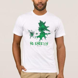 NO SNEEZIN'! T-Shirt