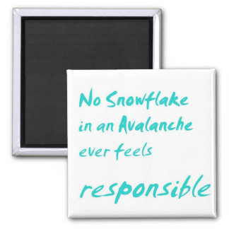 No snowflake in an avalanche ... 2 inch square magnet