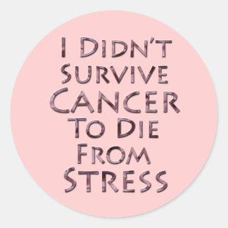 No sobreviví al cáncer para morir tensión rosada pegatina redonda