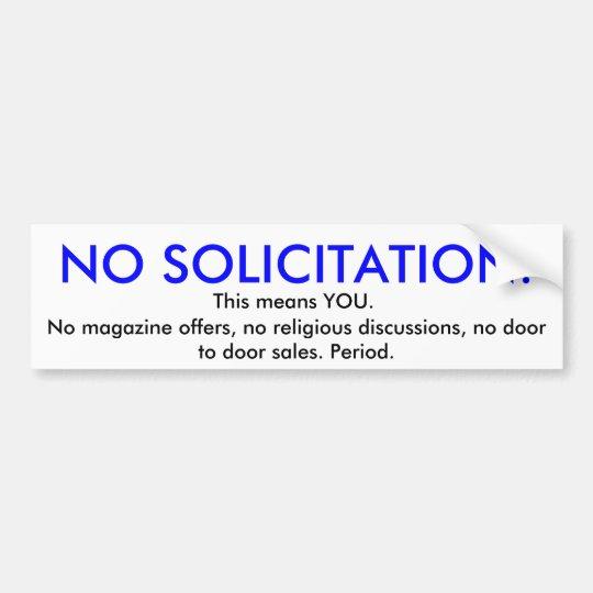 NO SOLICITATION!, No magazine offers, no religi... Bumper Sticker