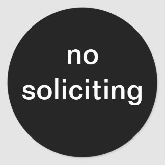 """""""no soliciting"""" novelty classic round sticker"""