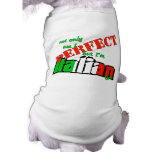 ¡No sólo estoy perfecciono pero soy italiano tambi Camiseta De Mascota