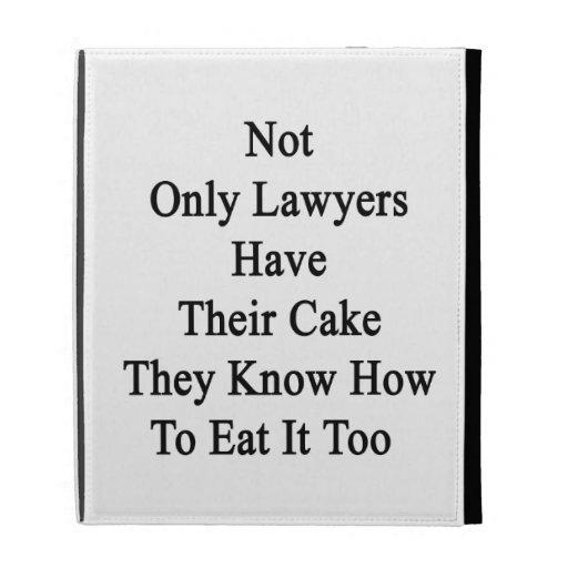 No sólo los abogados tienen su torta que saben a
