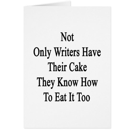 No sólo los escritores tienen su torta que saben a tarjeta pequeña