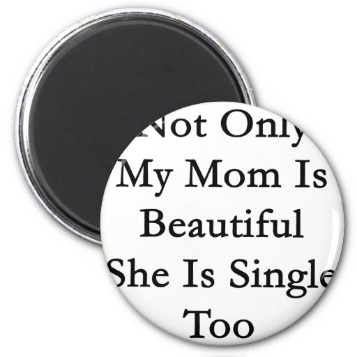 No sólo mi mamá es hermosa ella es sola también imán redondo 5 cm
