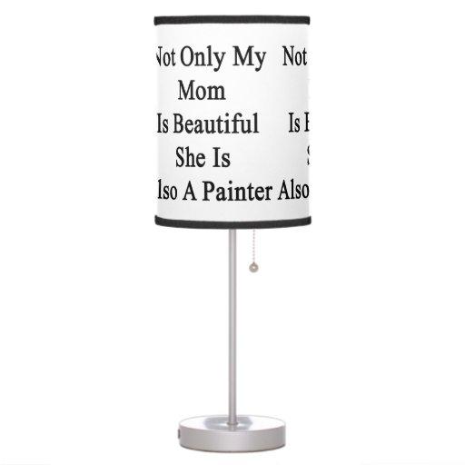 No sólo mi mamá es hermosa ella es también pintor