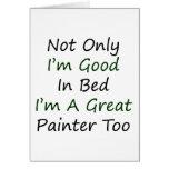 No sólo soy bueno en cama que soy gran pintor tamb felicitaciones