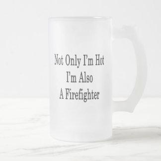 No sólo soy caliente yo soy también bombero taza de café