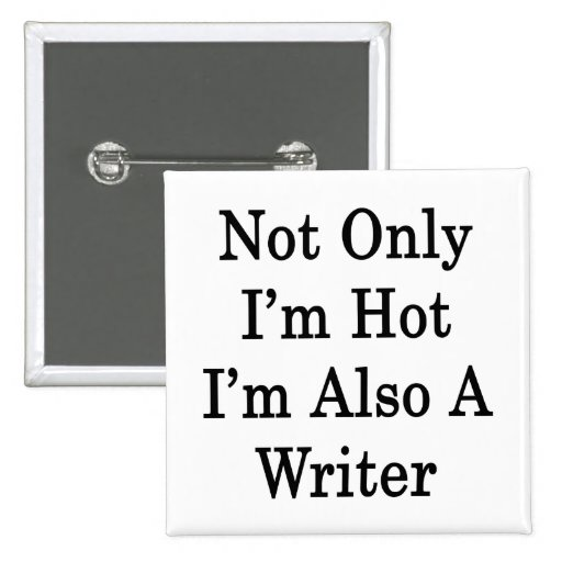 No sólo soy caliente yo soy también escritor pin cuadrada 5 cm