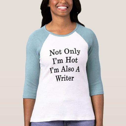 No sólo soy caliente yo soy también escritor camiseta