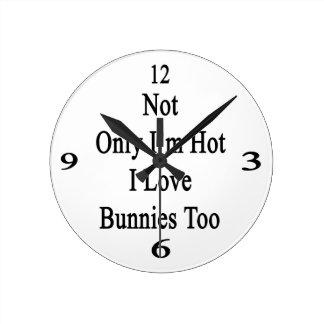 No sólo soy conejitos calientes del amor de I tamb Reloj Redondo Mediano
