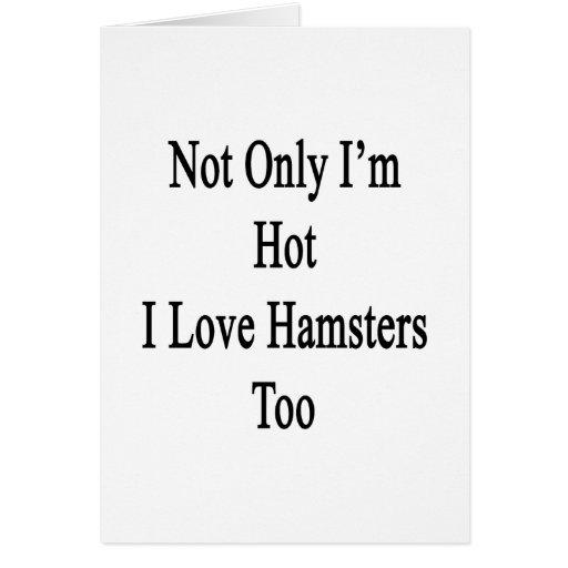 No sólo soy hámsteres calientes del amor de I tamb Tarjeta