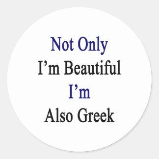 No sólo soy hermoso yo soy también Griego Pegatina Redonda