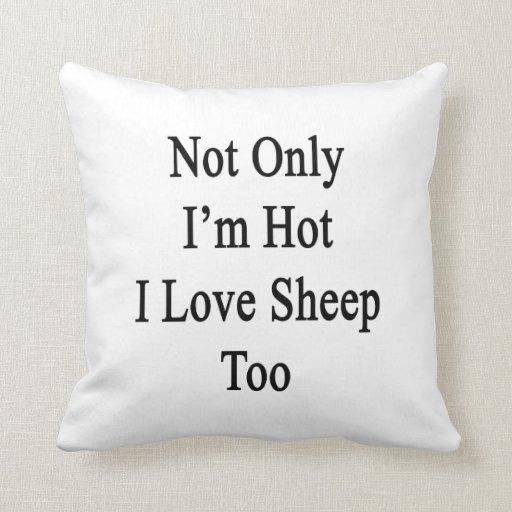 No sólo soy oveja caliente del amor de I también Cojin
