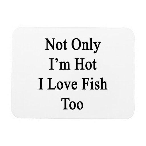 No sólo soy pescado caliente del amor de I también Imanes Rectangulares