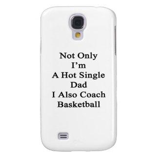 No sólo soy un solo papá caliente que I también Funda Para Galaxy S4