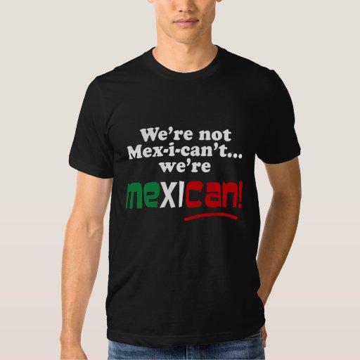 ¡No somos Mex-i-can't, nosotros somos mexicanos! Poleras