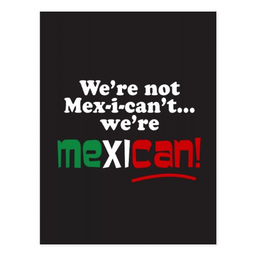 ¡No somos Mex-i-can't, nosotros somos mexicanos! Postal