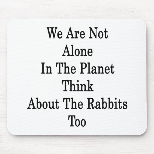 No somos solos en el planeta pensamos en el Rab Alfombrilla De Ratón