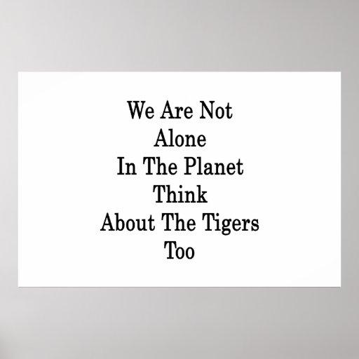 No somos solos en el planeta pensamos en el Tig Posters