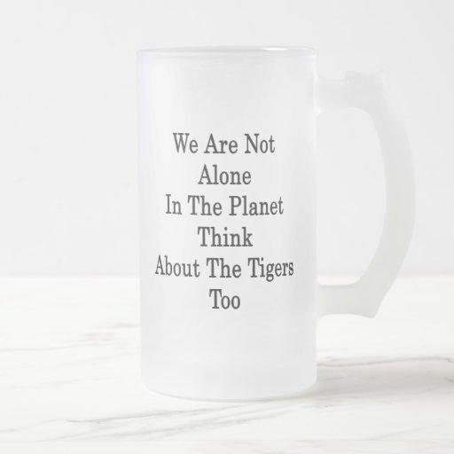 No somos solos en el planeta pensamos en el Tig Taza Cristal Mate