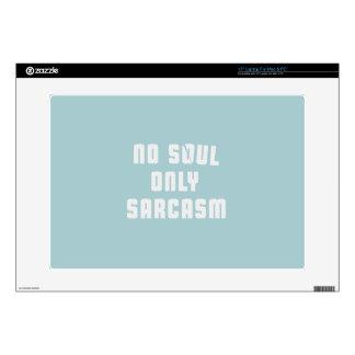 """No soul. Only Sarcasm Skins For 15"""" Laptops"""