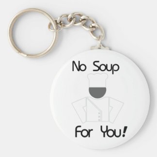 No Soup For You Basic Round Button Keychain