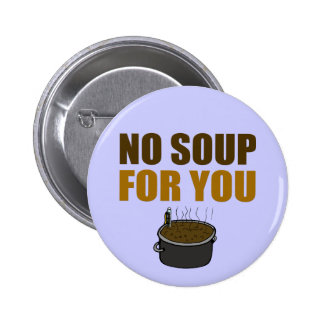 No Soup For You Pinback Buttons