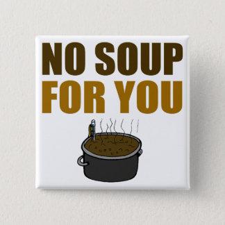 No Soup For You Button