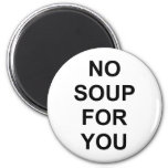 No Soup for You Fridge Magnets