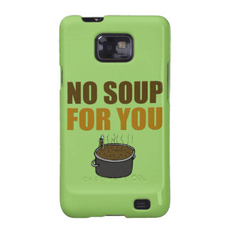 No Soup For You Galaxy S2 Cases
