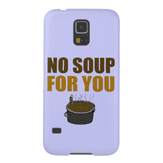 No Soup For You Galaxy S5 Cases