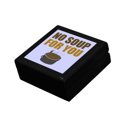No Soup For You Keepsake Boxes