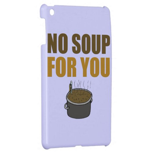 No Soup For You Cover For The iPad Mini