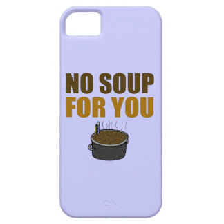 No Soup For You iPhone 5 Cover