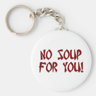 No Soup For You! Keychain