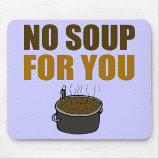 No Soup For You Mouse Pads