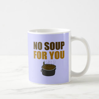 No Soup For You Mugs