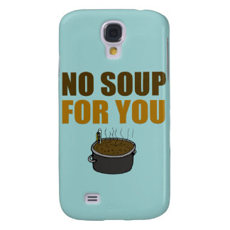 No Soup For You Samsung Galaxy S4 Cover