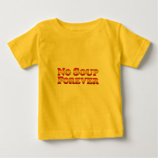 No Soup Forever - Clothes Only Baby T-Shirt