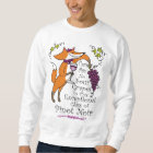 No Sour Grapes in this Pinot Noir! Sweatshirt