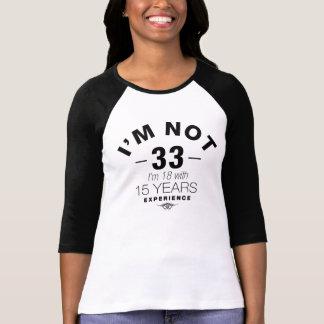 No soy 33, yo soy 18 con 15 años de experiencia camisas
