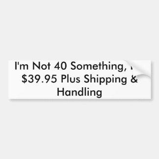 No soy 40 algo, yo soy el envío más $39,95… pegatina para auto
