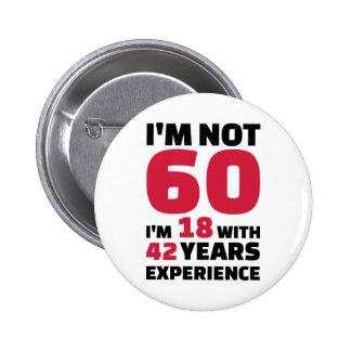 No soy 60 años de cumpleaños pin redondo de 2 pulgadas