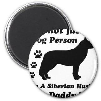 No soy apenas una persona del perro; Soy un husky  Imán Redondo 5 Cm