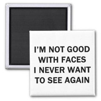 No soy bueno con las caras que nunca quiero ver ot imán cuadrado