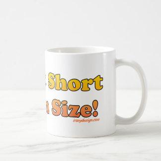 ¡No soy corto, yo soy tamaño de la diversión! Taza De Café