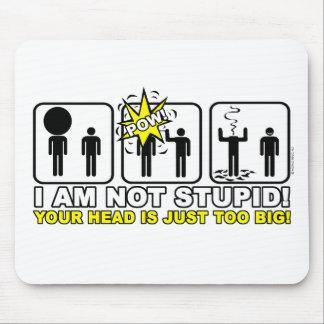 ¡No soy estúpido ¡Su cabeza es apenas demasiado g Tapete De Ratón