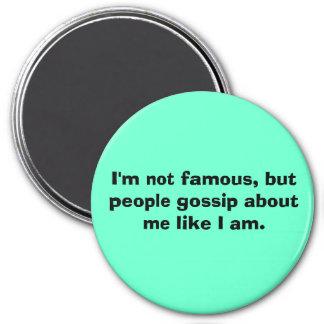 No soy famoso pero la gente cotillea sobre mí com imanes para frigoríficos